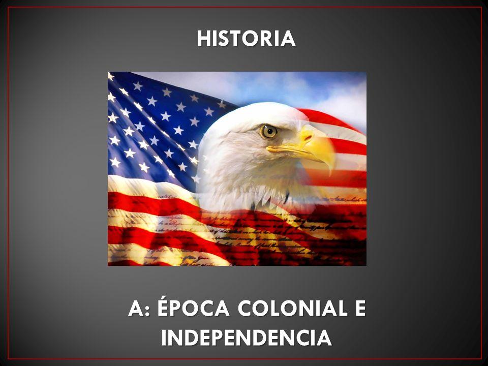 HISTORIA A: ÉPOCA COLONIAL E INDEPENDENCIA