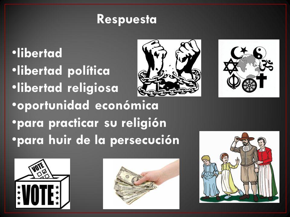 libertad libertad política libertad religiosa oportunidad económica para practicar su religión para huir de la persecución Respuesta