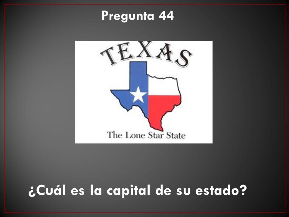 ¿Cuál es la capital de su estado? Pregunta 44