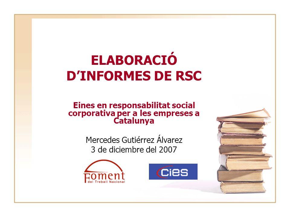 ELABORACIÓ DINFORMES DE RSC Eines en responsabilitat social corporativa per a les empreses a Catalunya Mercedes Gutiérrez Álvarez 3 de diciembre del 2
