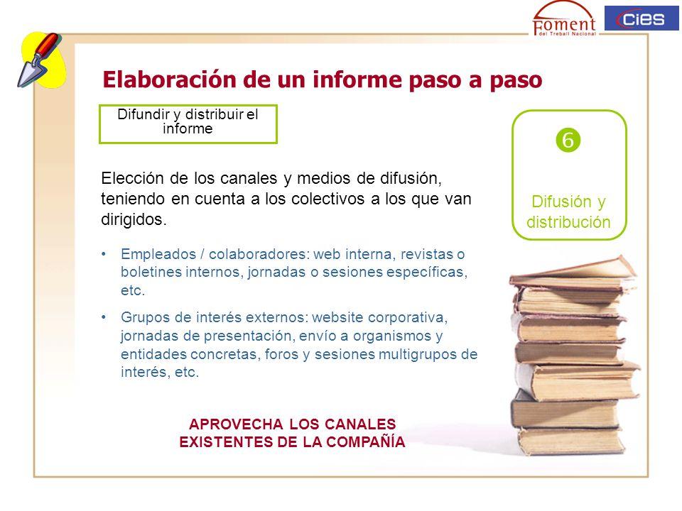 Elaboración de un informe paso a paso Difusión y distribución Difundir y distribuir el informe Elección de los canales y medios de difusión, teniendo