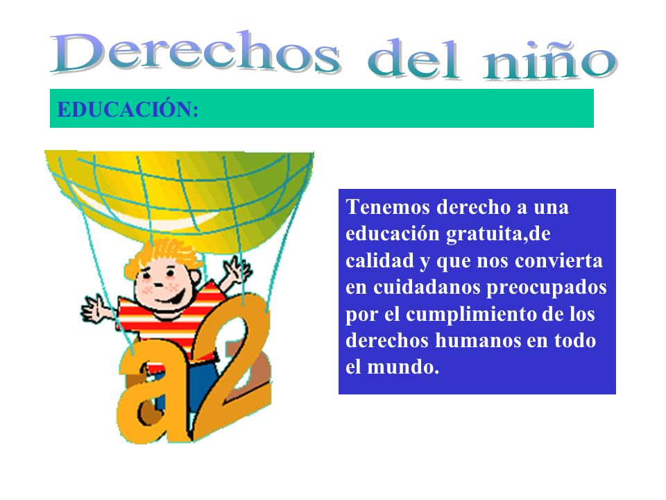 EDUCACIÓN: Tenemos derecho a una educación gratuita,de calidad y que nos convierta en cuidadanos preocupados por el cumplimiento de los derechos humanos en todo el mundo.