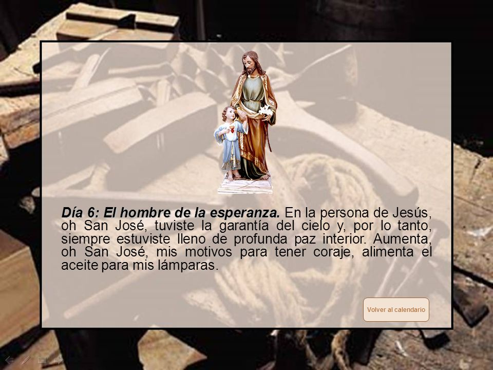 Día 5: El hombre de fe. Día 5: El hombre de fe. Más que Abraham, a ti, oh San José, te tocó creer en lo que es humanamente impensable: la maternidad d