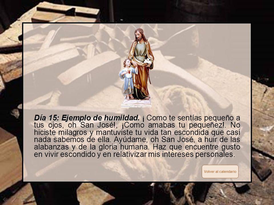 Día 14: El hombre de la paz. Día 14: El hombre de la paz. Tú, oh San José, fuiste el custodio de aquel que trajo la paz al mundo, que predicó el amor,