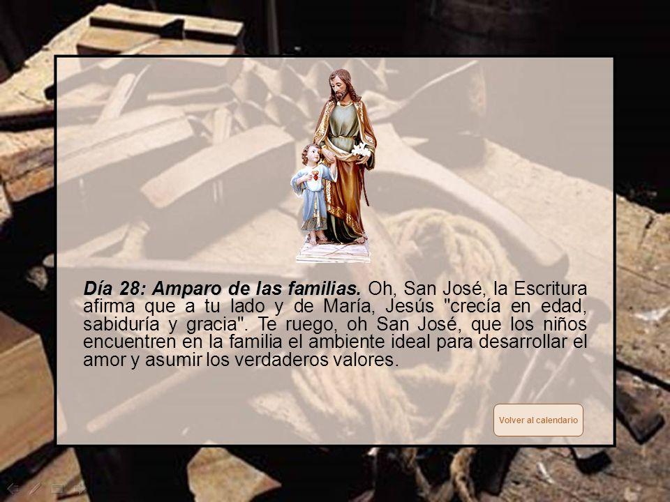 Día 27: Patrono de los moribundos. Día 27: Patrono de los moribundos. Tú, oh San José, tuviste la suerte de morir asistido por Jesús y tu esposa María