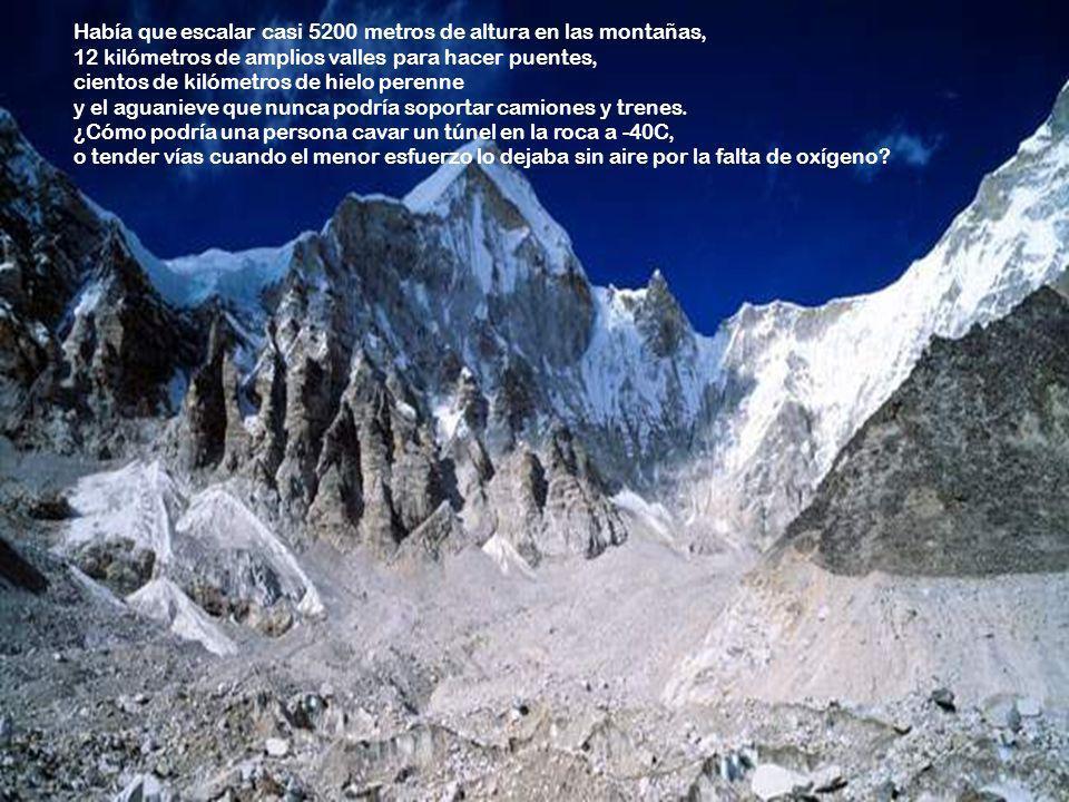 Había que escalar casi 5200 metros de altura en las montañas, 12 kilómetros de amplios valles para hacer puentes, cientos de kilómetros de hielo perenne y el aguanieve que nunca podría soportar camiones y trenes.