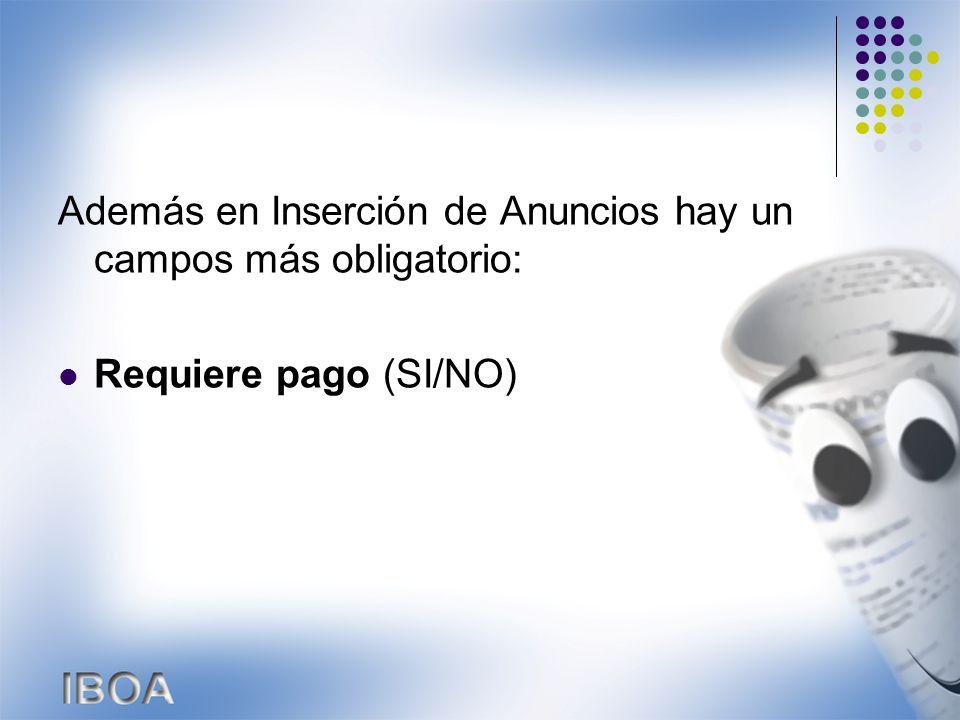 Además en Inserción de Anuncios hay un campos más obligatorio: Requiere pago (SI/NO)