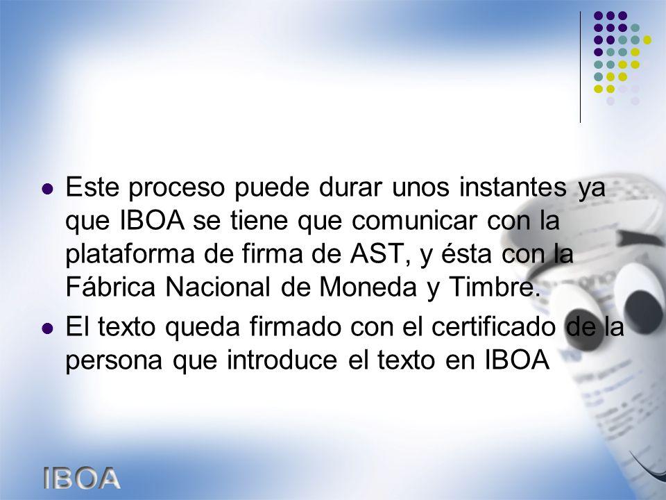 Este proceso puede durar unos instantes ya que IBOA se tiene que comunicar con la plataforma de firma de AST, y ésta con la Fábrica Nacional de Moneda y Timbre.