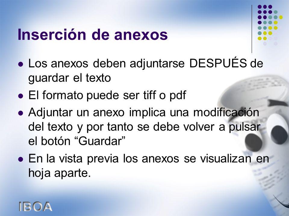 Inserción de anexos Los anexos deben adjuntarse DESPUÉS de guardar el texto El formato puede ser tiff o pdf Adjuntar un anexo implica una modificación del texto y por tanto se debe volver a pulsar el botón Guardar En la vista previa los anexos se visualizan en hoja aparte.