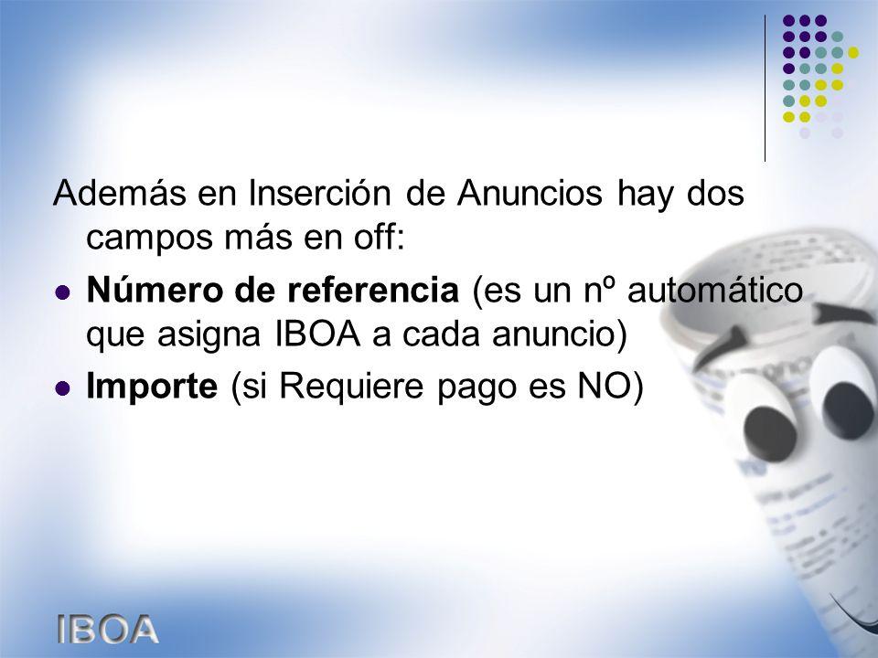 Además en Inserción de Anuncios hay dos campos más en off: Número de referencia (es un nº automático que asigna IBOA a cada anuncio) Importe (si Requiere pago es NO)