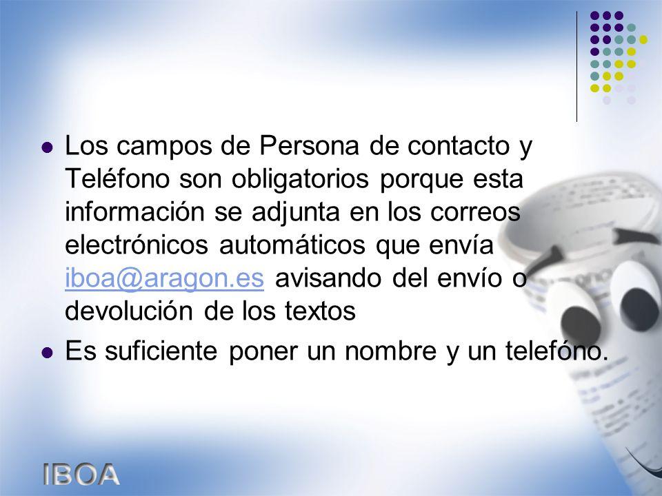 Los campos de Persona de contacto y Teléfono son obligatorios porque esta información se adjunta en los correos electrónicos automáticos que envía iboa@aragon.es avisando del envío o devolución de los textos iboa@aragon.es Es suficiente poner un nombre y un telefóno.