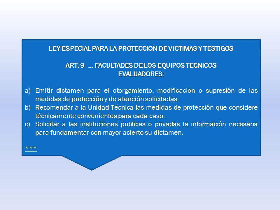 LEY ESPECIAL PARA LA PROTECCION DE VICTIMAS Y TESTIGOS ART. 9 … FACULTADES DE LOS EQUIPOS TECNICOS EVALUADORES: a)Emitir dictamen para el otorgamiento