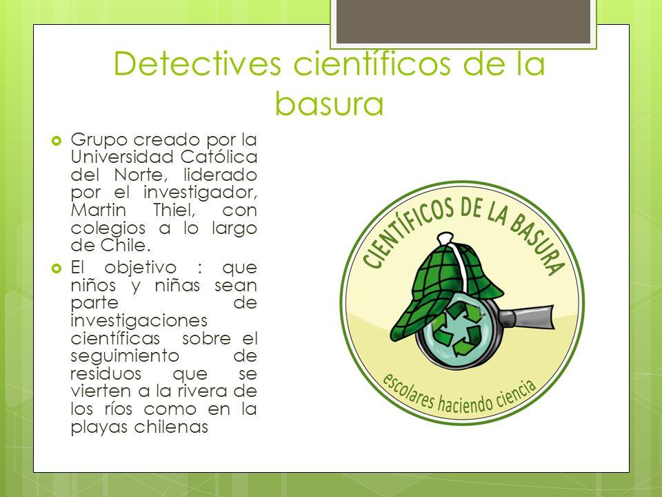 Detectives científicos de la basura Grupo creado por la Universidad Católica del Norte, liderado por el investigador, Martin Thiel, con colegios a lo