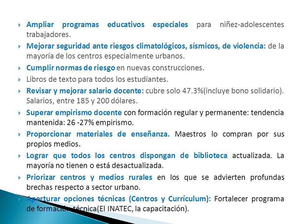 Ampliar programas educativos especiales para niñez-adolescentes trabajadores. Mejorar seguridad ante riesgos climatológicos, sísmicos, de violencia: d