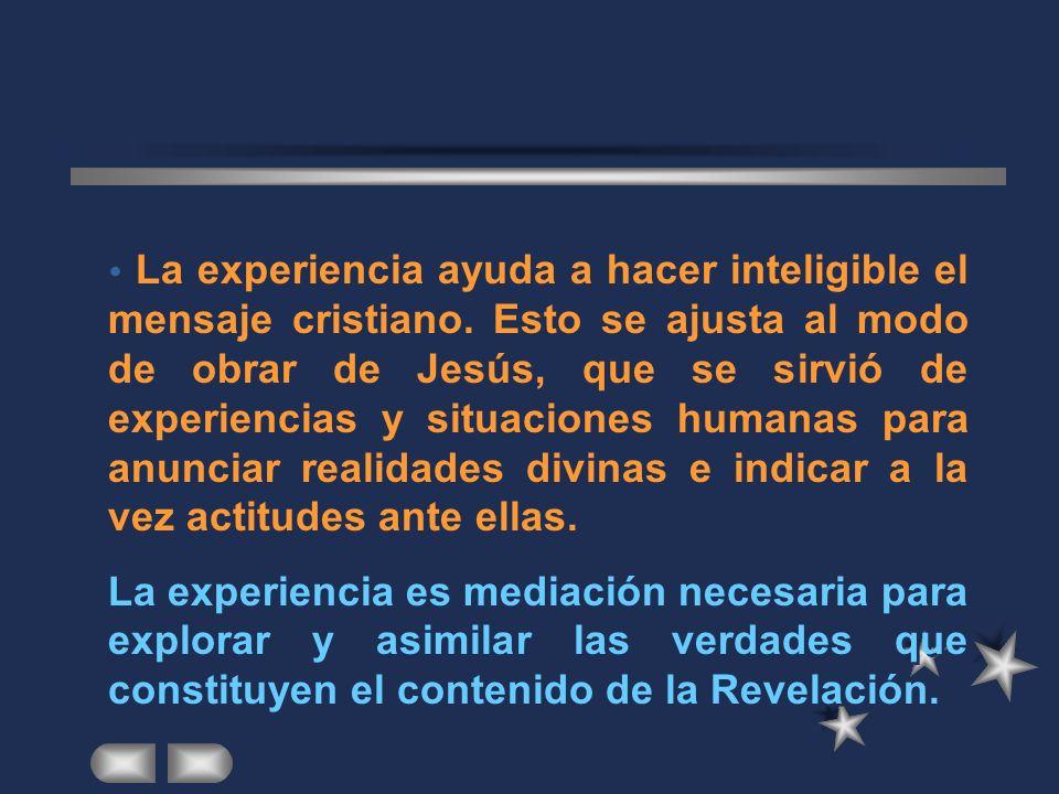 La experiencia ayuda a hacer inteligible el mensaje cristiano.