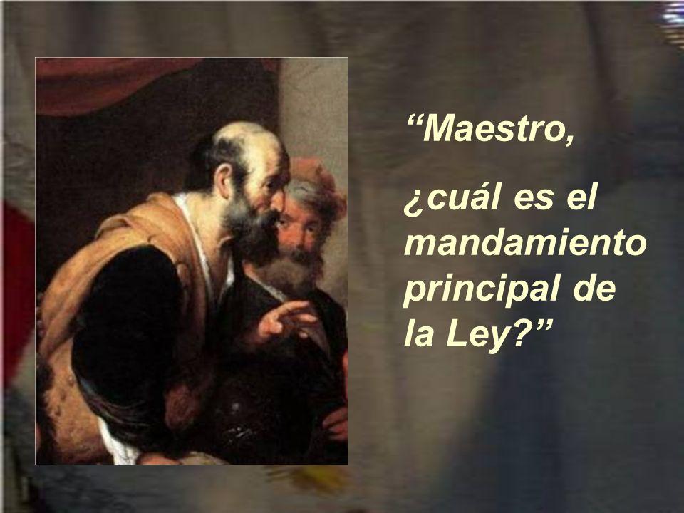 Maestro, ¿cuál es el mandamiento principal de la Ley?