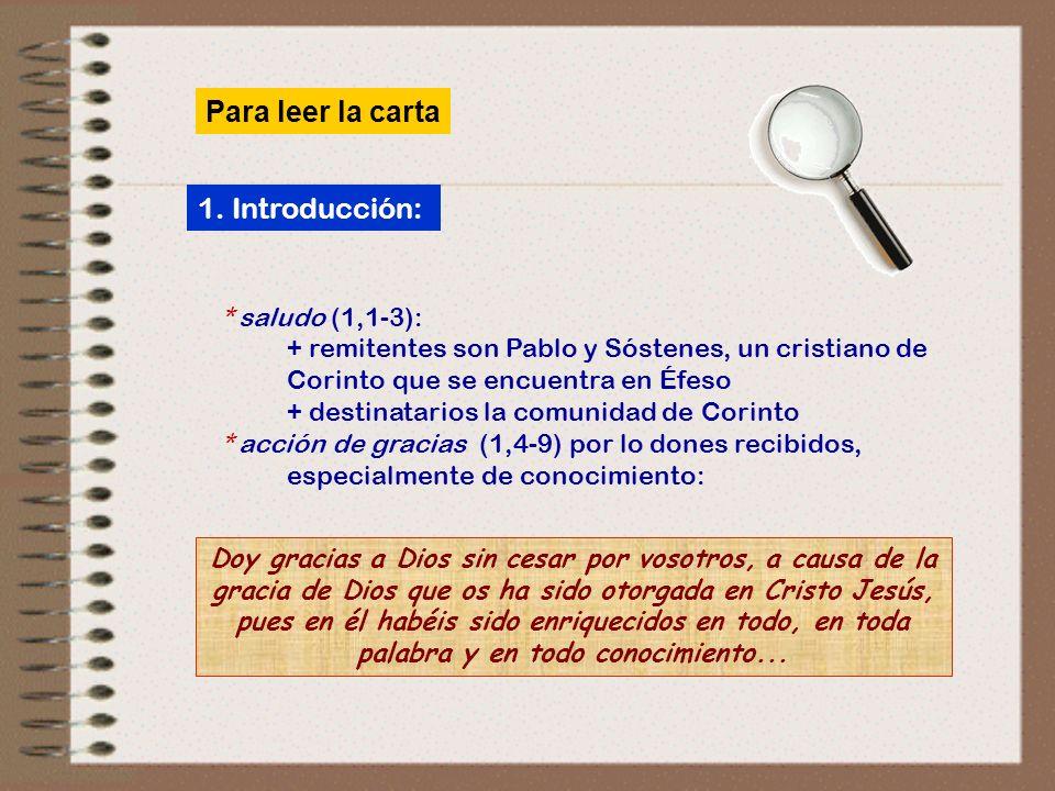 1. Introducción: saludo (1,1 3) y acción de gracias por los dones (1,4-9) 2. Cuerpo. I Parte: represión por los abusos (1,1O 6,20) (1) Divisiones (1,1