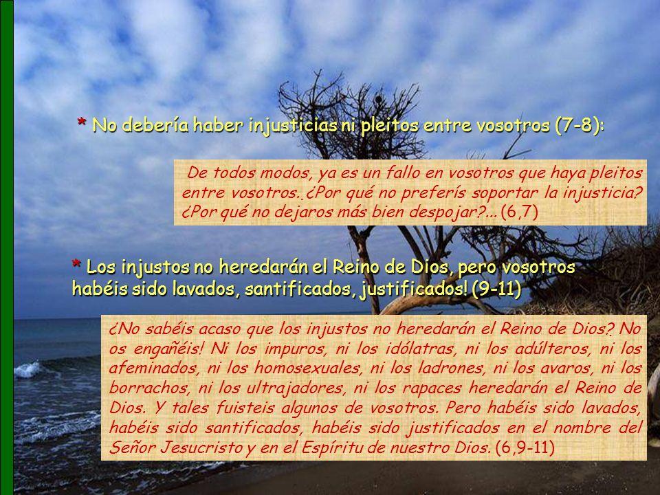 3.Juicios ante tribunales paganos (6,1-11): *Los litigios deben resolverse en la comunidad.