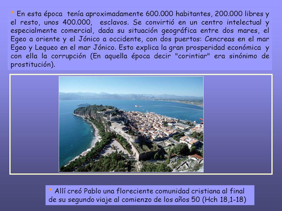 * La ciudad de Corinto, a cuya comunidad escribe Pablo, no es la antigua ciudad dórica de los siglos anteriores, destruida el 146 AC., sino la reconstruida el 44 como colonia romana.