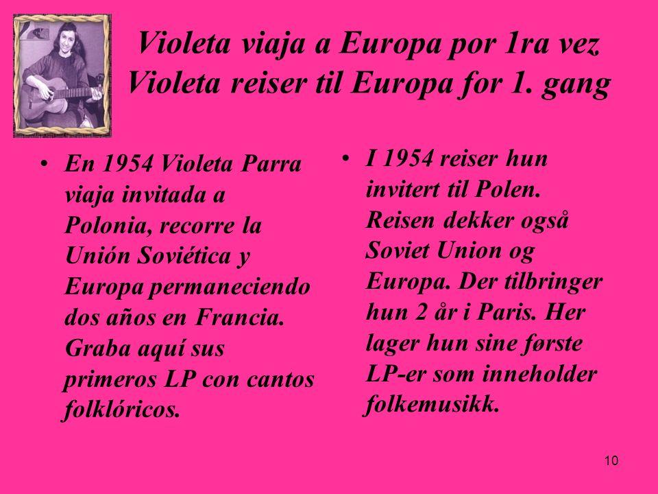 10 Violeta viaja a Europa por 1ra vez Violeta reiser til Europa for 1. gang En 1954 Violeta Parra viaja invitada a Polonia, recorre la Unión Soviética