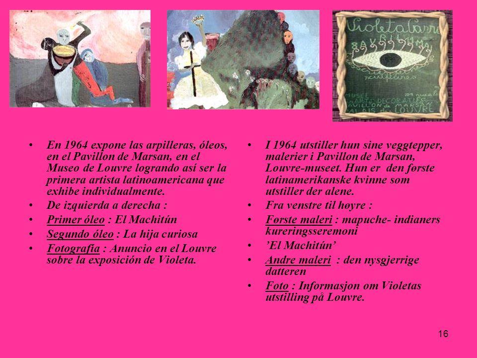 16 En 1964 expone las arpilleras, óleos, en el Pavillon de Marsan, en el Museo de Louvre logrando así ser la primera artista latinoamericana que exhib