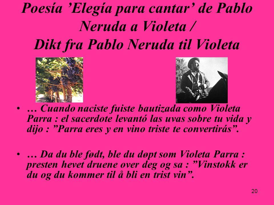 20 Poesía Elegía para cantar de Pablo Neruda a Violeta / Dikt fra Pablo Neruda til Violeta … Cuando naciste fuiste bautizada como Violeta Parra : el s