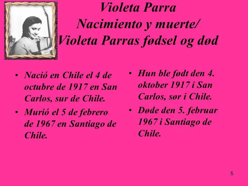 6 Los primeros pasos de Violeta Violetas første skritt Su padre, Nicanor Parra Parra, era profesor de música, su madre, Clarisa Sandoval Navarrete, una campesina guitarrera y cantora.
