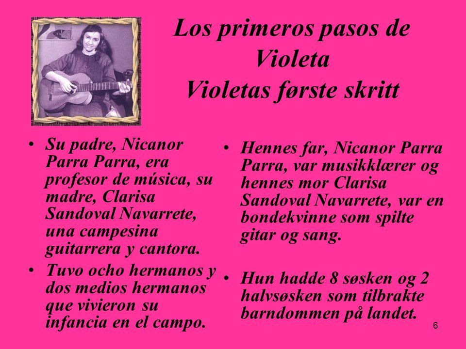 6 Los primeros pasos de Violeta Violetas første skritt Su padre, Nicanor Parra Parra, era profesor de música, su madre, Clarisa Sandoval Navarrete, un