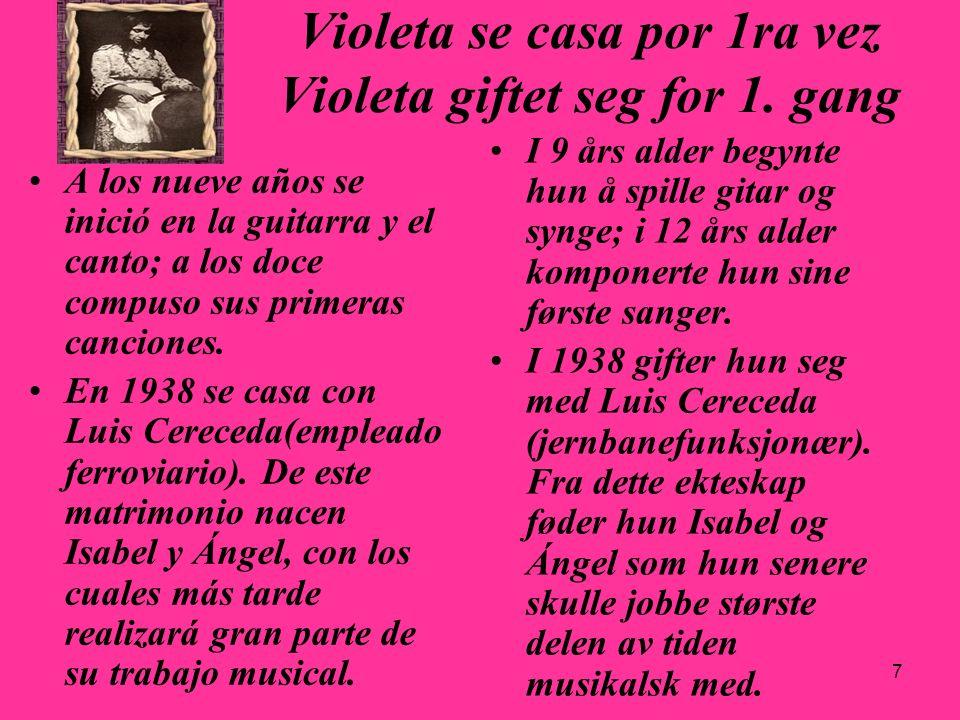 7 Violeta se casa por 1ra vez Violeta giftet seg for 1. gang A los nueve años se inició en la guitarra y el canto; a los doce compuso sus primeras can