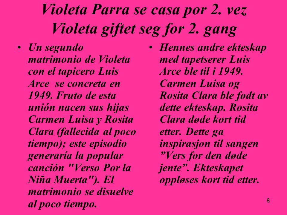 9 Violeta Parra A partir de 1952, Violeta, impulsada por su hermano mayor Nicanor Parra (poeta y físico), empieza a recorrer zonas rurales grabando y recopilando música folklórica.