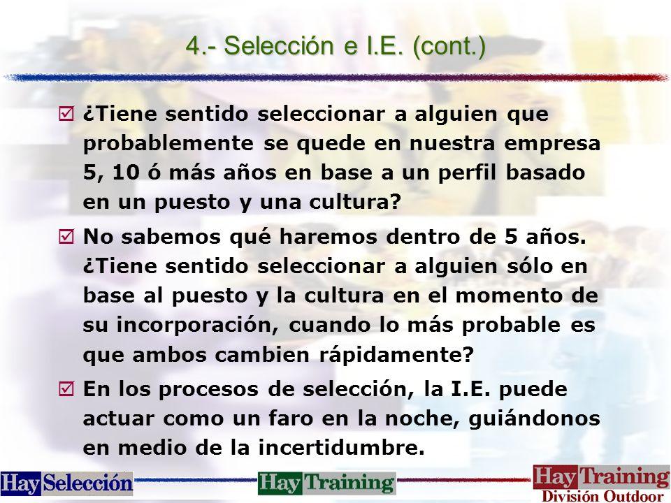 4.- Selección e I.E. (cont.) þ¿Tiene sentido seleccionar a alguien que probablemente se quede en nuestra empresa 5, 10 ó más años en base a un perfil