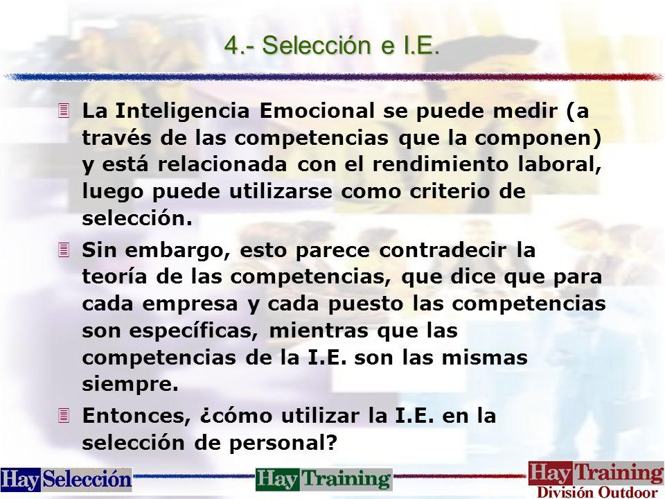 4.- Selección e I.E. 3La Inteligencia Emocional se puede medir (a través de las competencias que la componen) y está relacionada con el rendimiento la