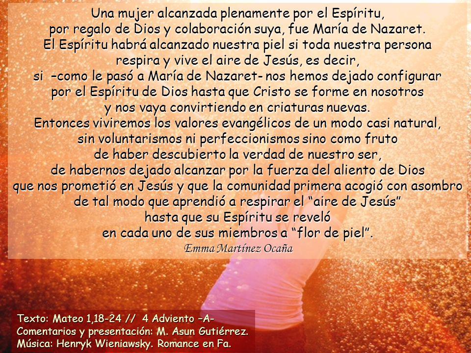 Una mujer alcanzada plenamente por el Espíritu, por regalo de Dios y colaboración suya, fue María de Nazaret.