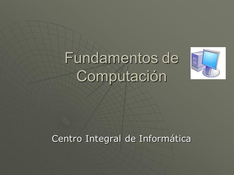 Fundamentos de Computación Centro Integral de Informática