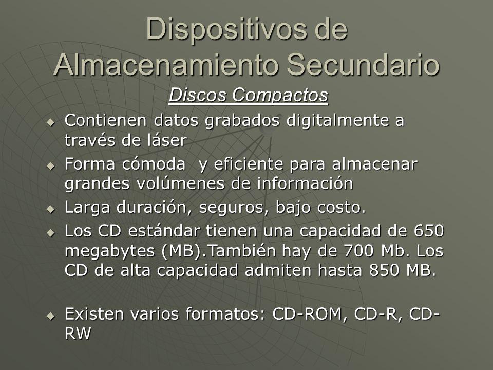 Dispositivos de Almacenamiento Secundario Discos Compactos Contienen datos grabados digitalmente a través de láser Contienen datos grabados digitalmen