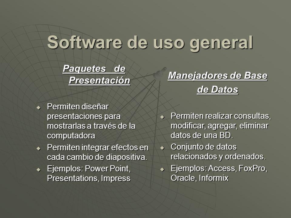 Software de uso general Manejadores de Base de Datos Permiten realizar consultas, modificar, agregar, eliminar datos de una BD. Permiten realizar cons