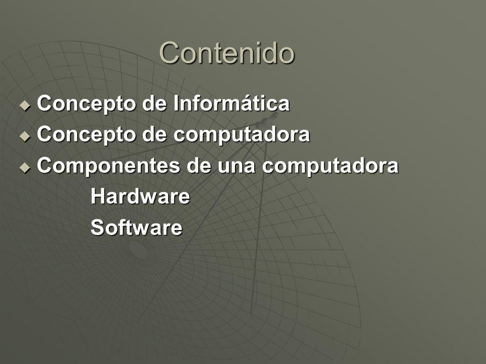 Contenido Concepto de Informática Concepto de Informática Concepto de computadora Concepto de computadora Componentes de una computadora Componentes d
