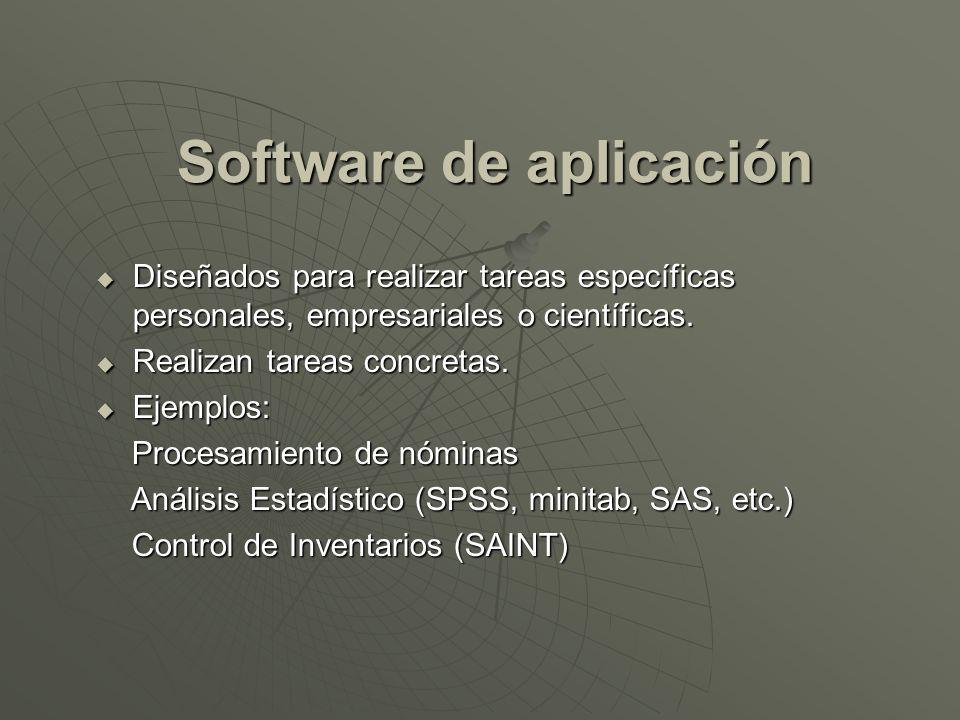 Software de aplicación Diseñados para realizar tareas específicas personales, empresariales o científicas. Diseñados para realizar tareas específicas