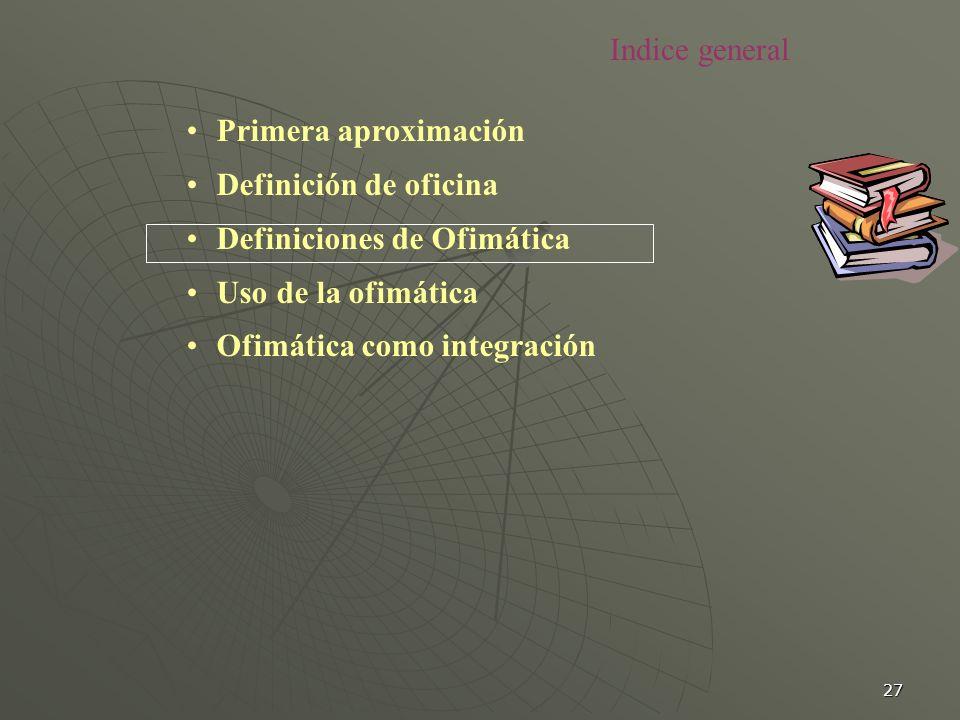 27 Primera aproximación Definición de oficina Definiciones de Ofimática Uso de la ofimática Ofimática como integración Indice general