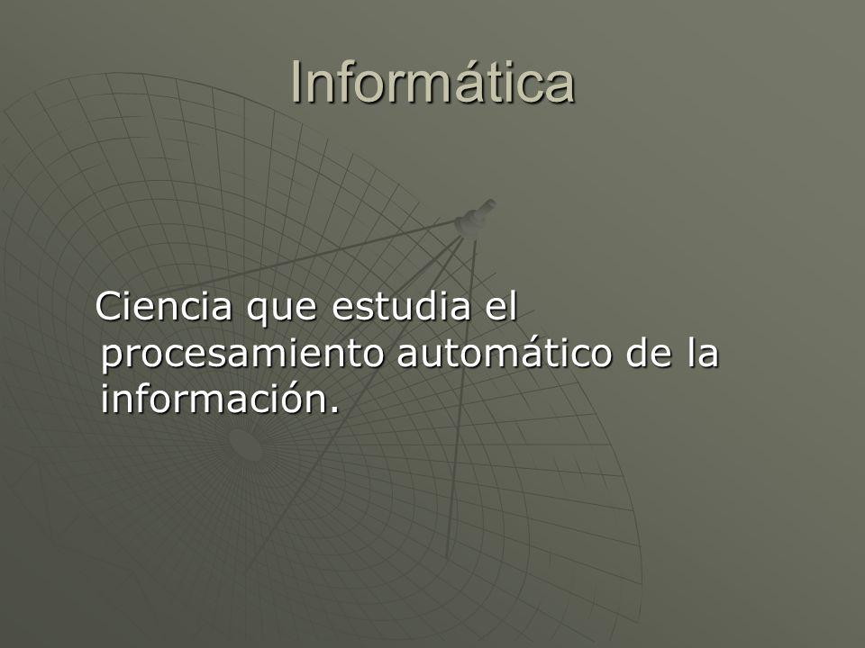 Informática Ciencia que estudia el procesamiento automático de la información. Ciencia que estudia el procesamiento automático de la información.