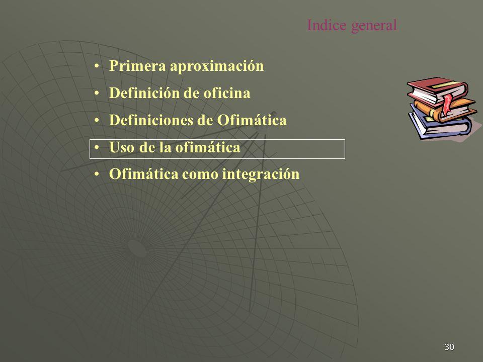 30 Primera aproximación Definición de oficina Definiciones de Ofimática Uso de la ofimática Ofimática como integración Indice general