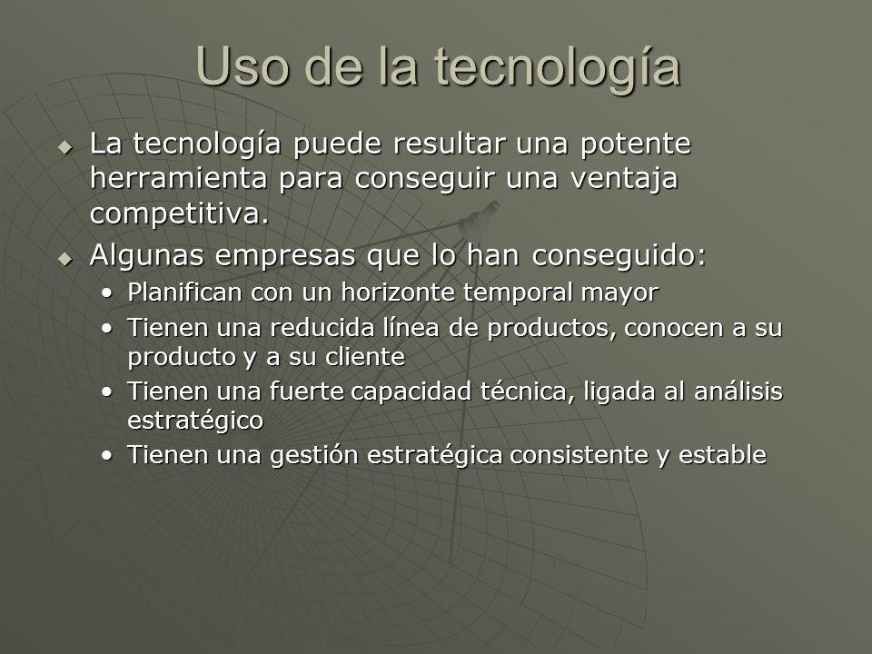 Uso de la tecnología La tecnología puede resultar una potente herramienta para conseguir una ventaja competitiva. La tecnología puede resultar una pot
