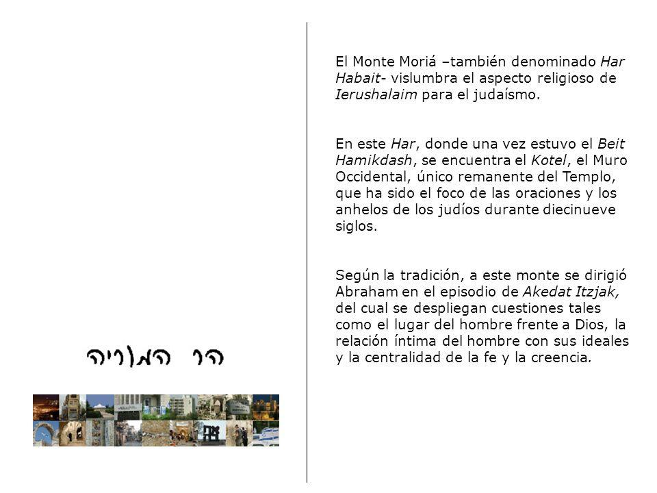 El Monte Moriá –también denominado Har Habait- vislumbra el aspecto religioso de Ierushalaim para el judaísmo.