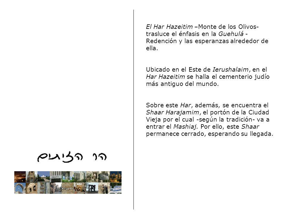 El Har Hazeitim –Monte de los Olivos- trasluce el énfasis en la Guehulá - Redención y las esperanzas alrededor de ella.