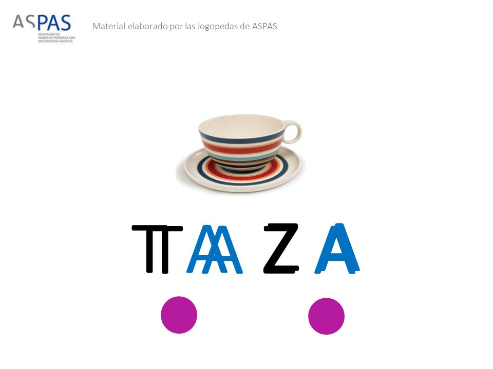 Material elaborado por las logopedas de ASPAS T A Z A T A Z A