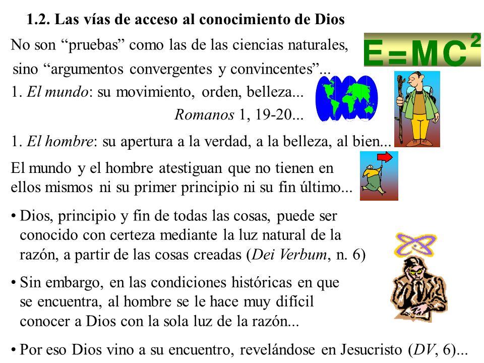 1.2. Las vías de acceso al conocimiento de Dios No son pruebas como las de las ciencias naturales, sino argumentos convergentes y convincentes... 1. E