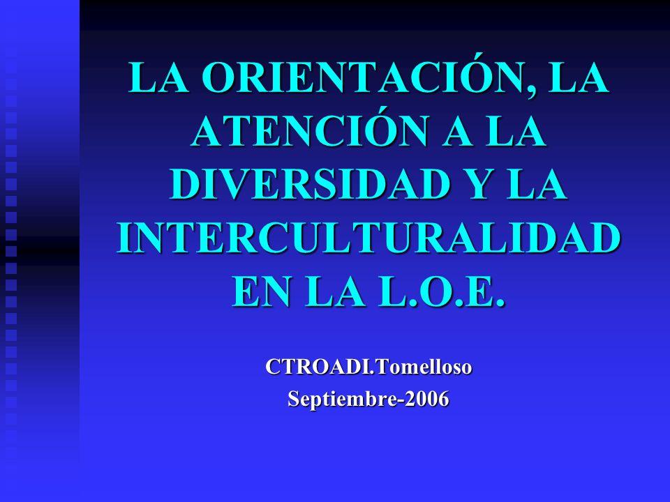 LA ORIENTACIÓN, LA ATENCIÓN A LA DIVERSIDAD Y LA INTERCULTURALIDAD EN LA L.O.E.