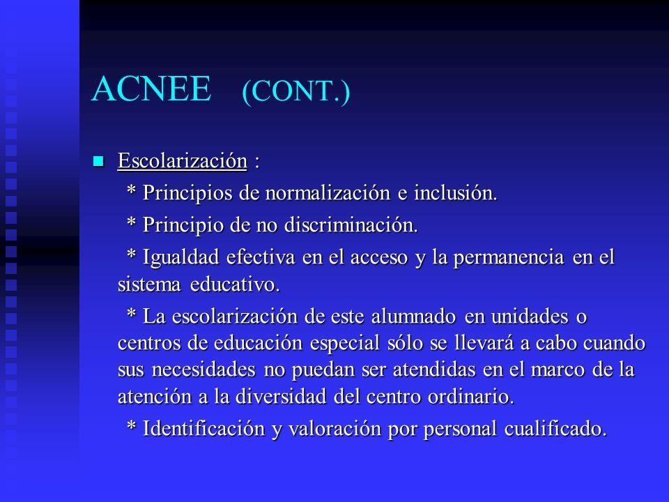 ACNEE (CONT.) Escolarización : Escolarización : * Principios de normalización e inclusión.