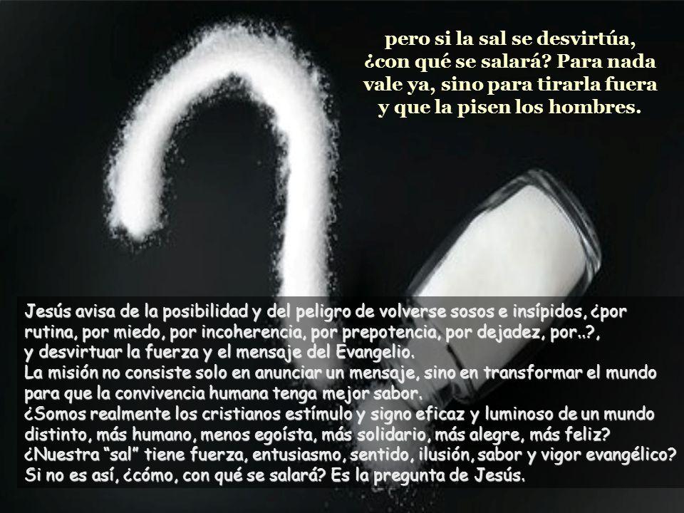 Vosotros sois la sal de la tierra El texto es continuación de las bienaventuranzas.