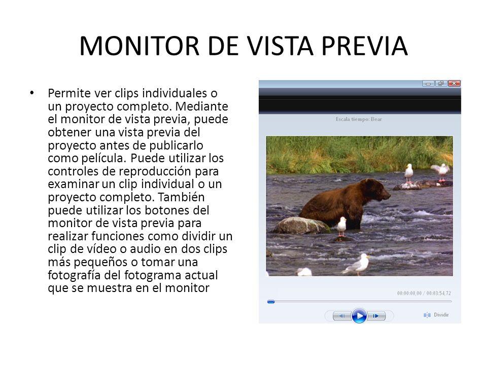MONITOR DE VISTA PREVIA Permite ver clips individuales o un proyecto completo. Mediante el monitor de vista previa, puede obtener una vista previa del
